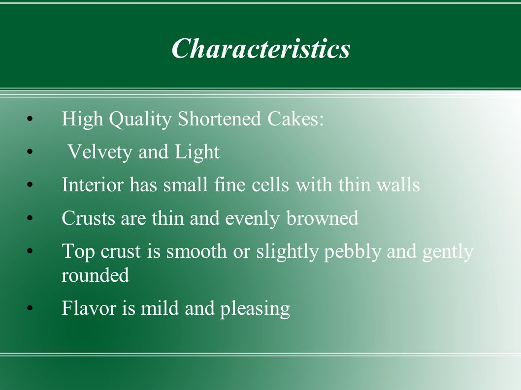 Characteristics High Quality Shortened Cakes: Velvety and Light