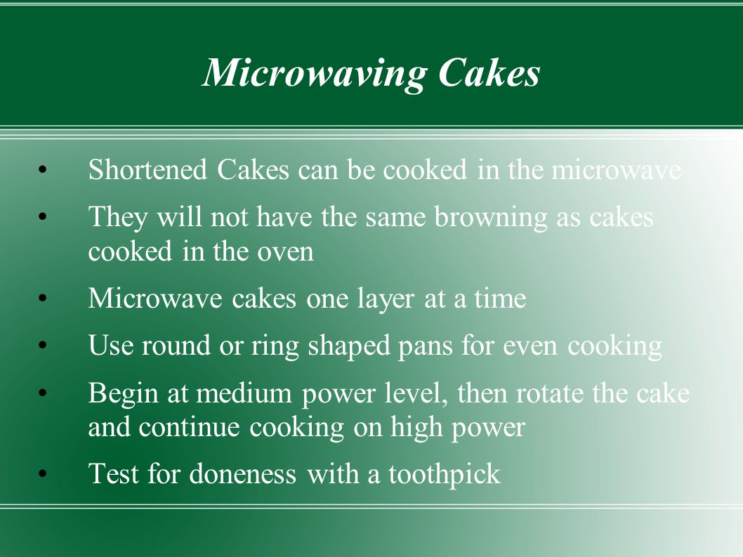 Microwaving Cakes Shortened Cakes can be cooked in the microwave