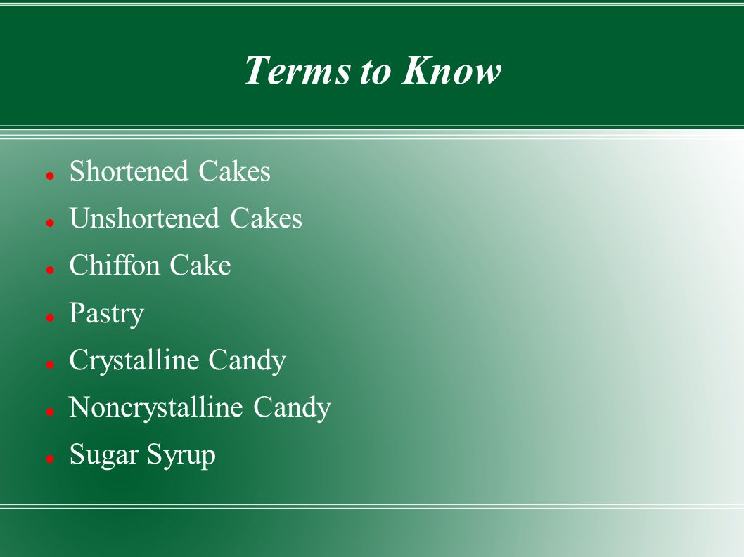 Terms to Know Shortened Cakes Unshortened Cakes Chiffon Cake Pastry