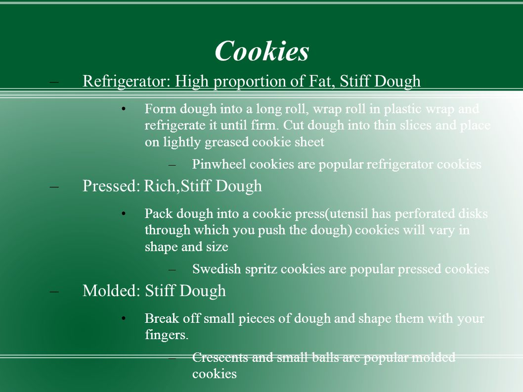 Cookies Refrigerator: High proportion of Fat, Stiff Dough