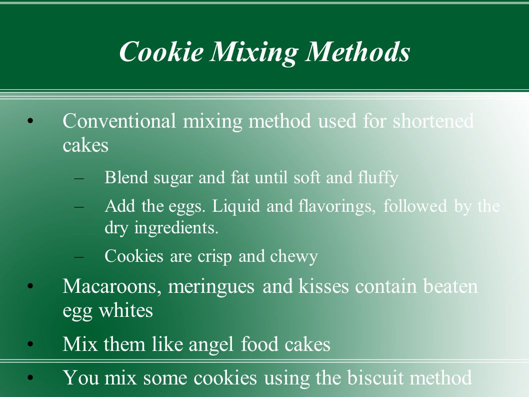 Cookie Mixing Methods Conventional mixing method used for shortened cakes. Blend sugar and fat until soft and fluffy.