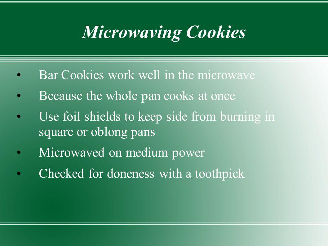Microwaving Cookies Bar Cookies work well in the microwave