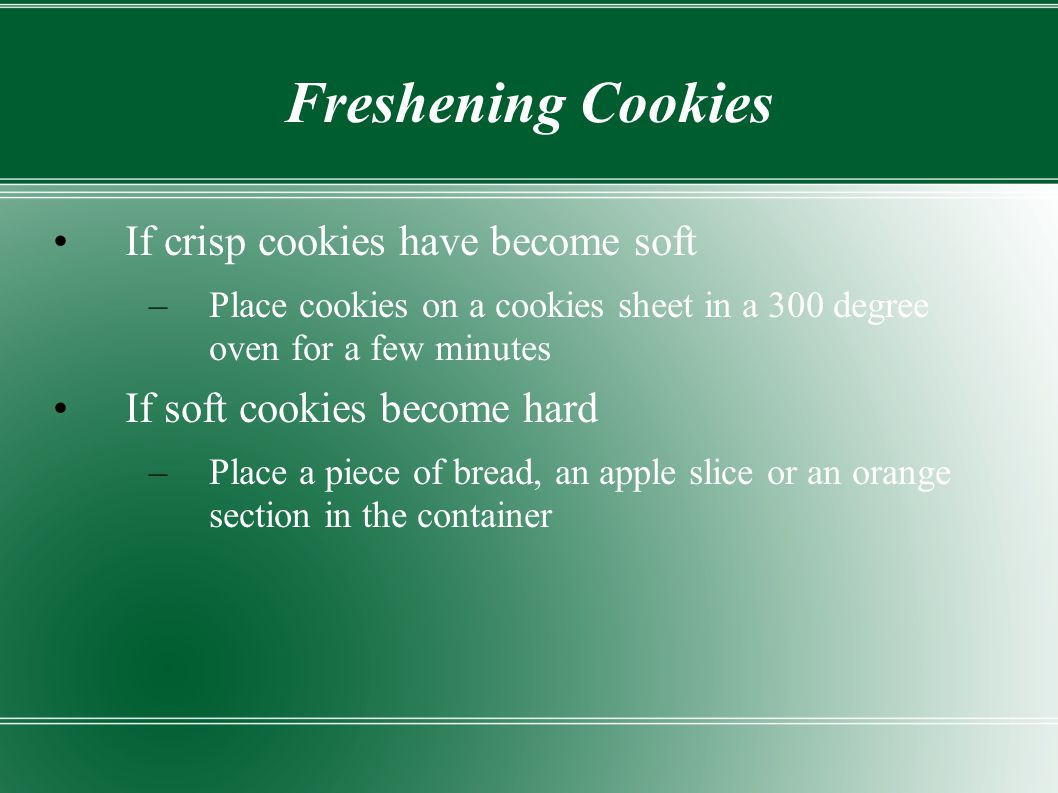 Freshening Cookies If crisp cookies have become soft
