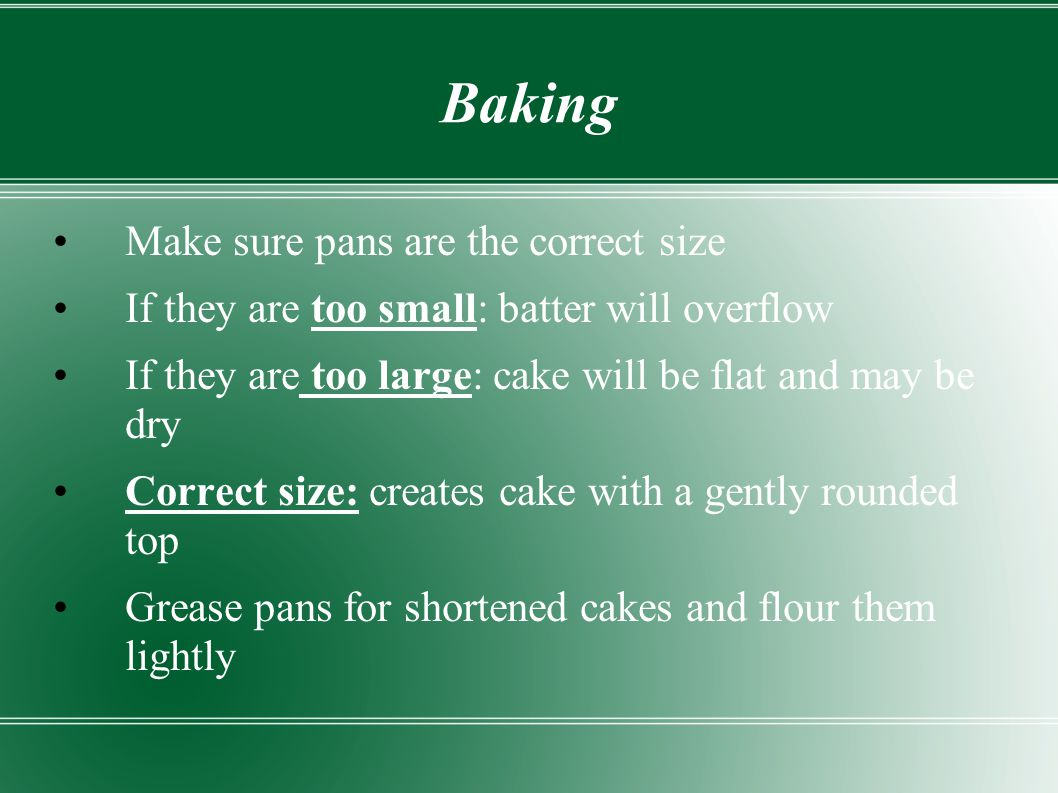 Baking Make sure pans are the correct size