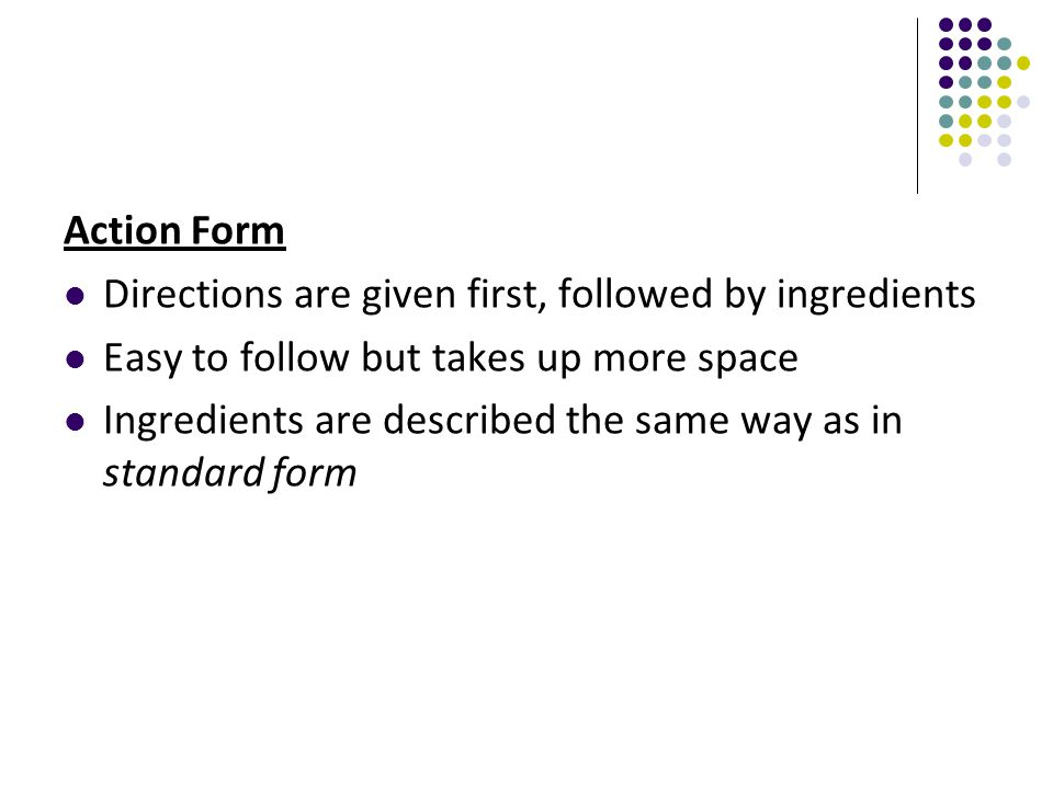 Action Form Directions are given first, followed by ingredients. Easy to follow but takes up more space.