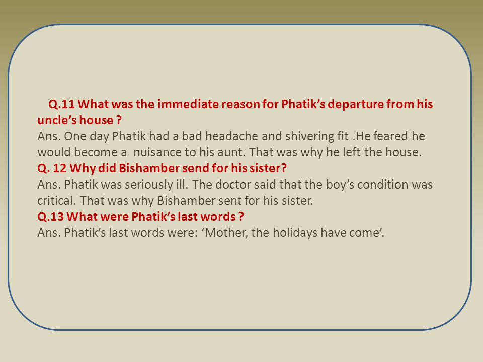 Q.11 What was the immediate reason for Phatik's departure from his uncle's house