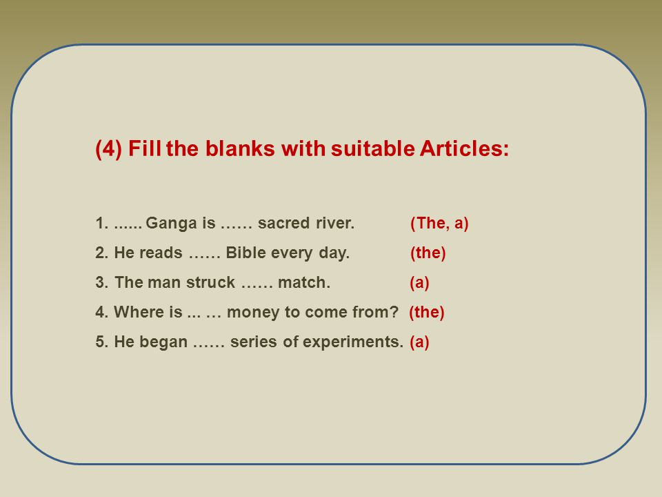 (4) Fill the blanks with suitable Articles: