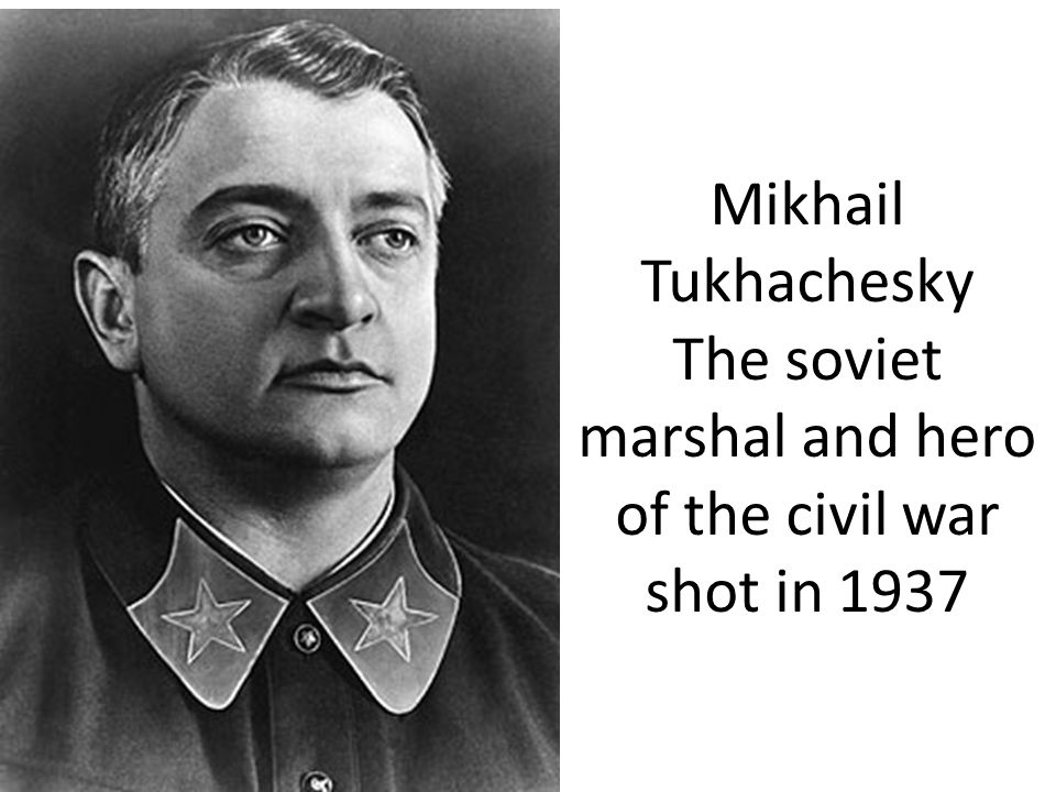 Mikhail Tukhachesky The soviet marshal and hero of the civil war shot in 1937