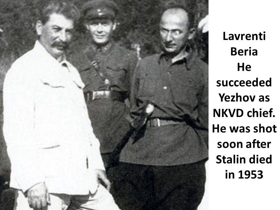 Lavrenti Beria He succeeded Yezhov as NKVD chief