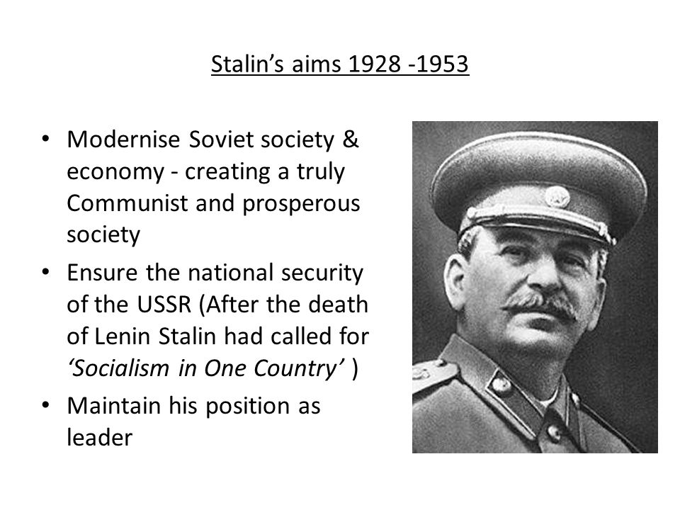 Stalin's aims 1928 -1953 Modernise Soviet society & economy - creating a truly Communist and prosperous society.