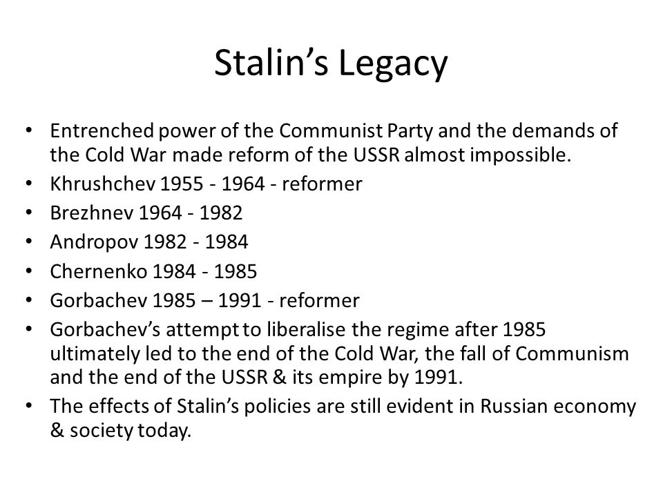 Stalin's Legacy Entrenched power of the Communist Party and the demands of the Cold War made reform of the USSR almost impossible.