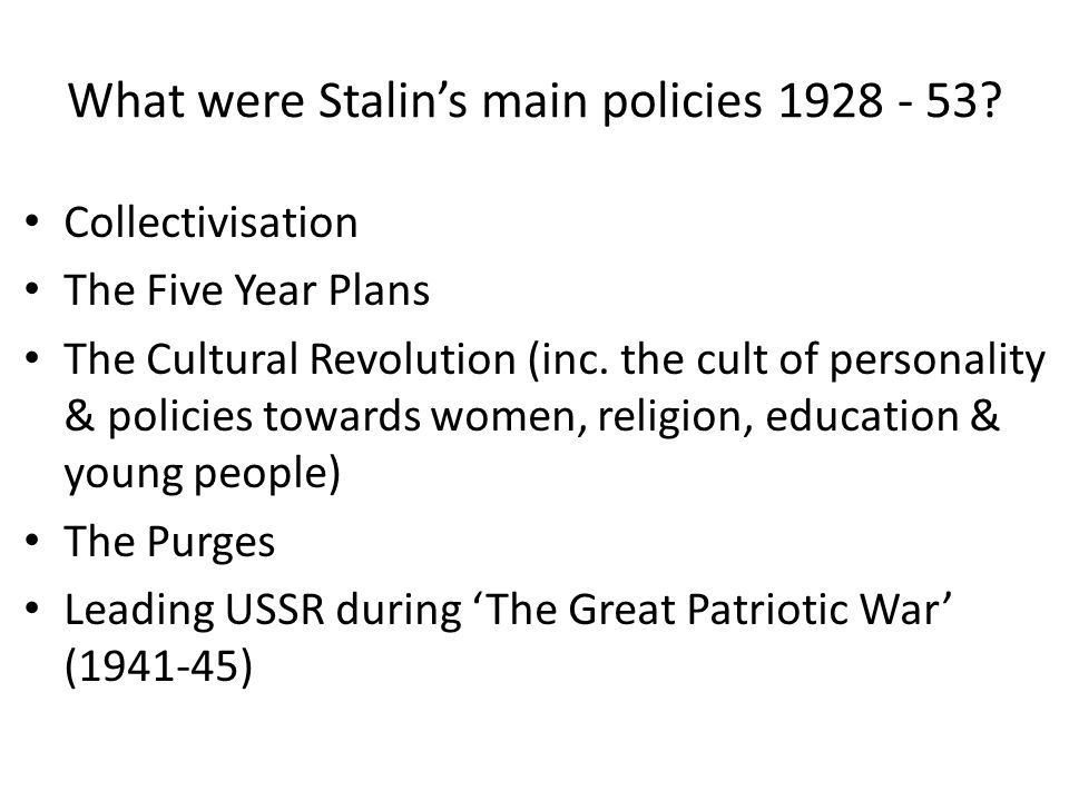 What were Stalin's main policies 1928 - 53