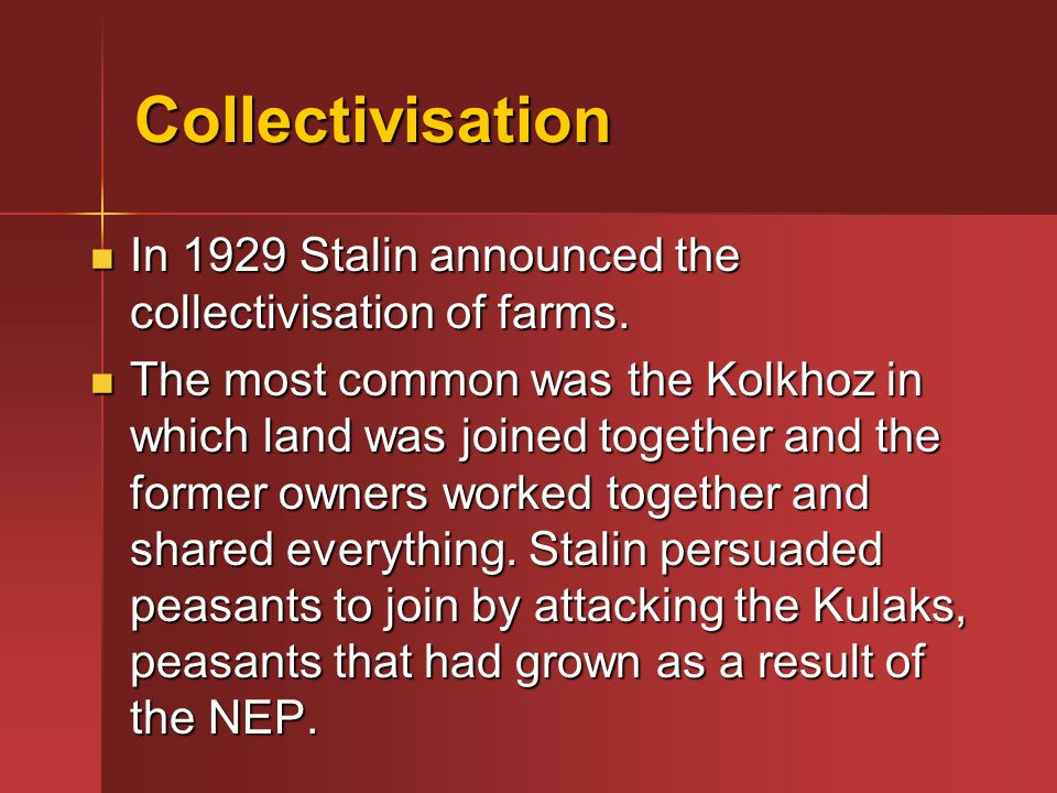 Collectivisation In 1929 Stalin announced the collectivisation of farms.