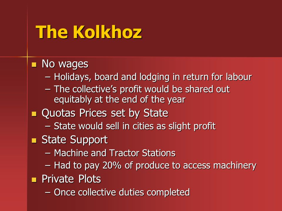 The Kolkhoz No wages Quotas Prices set by State State Support