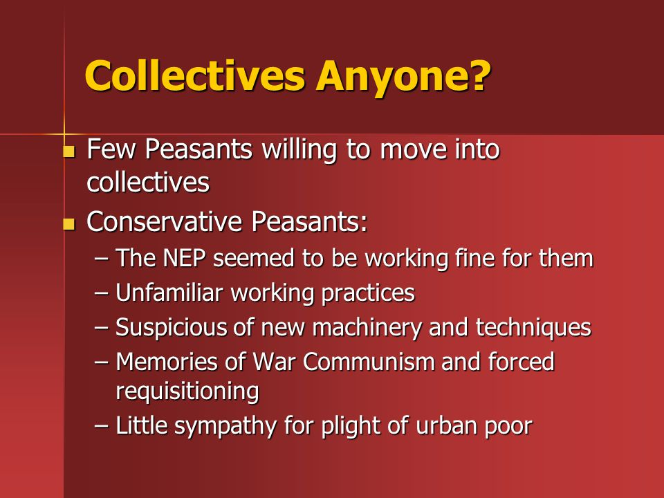 Collectives Anyone Few Peasants willing to move into collectives