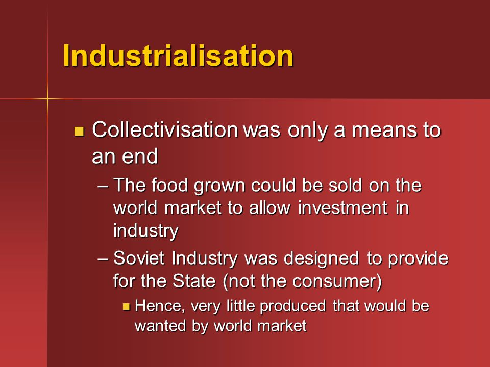 Industrialisation Collectivisation was only a means to an end