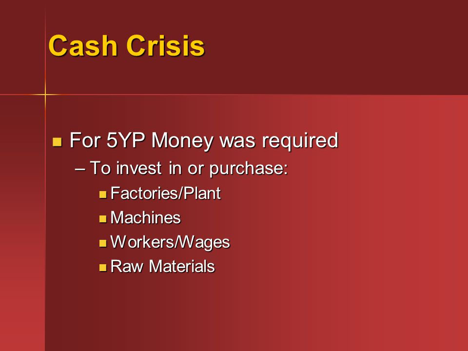 Cash Crisis For 5YP Money was required To invest in or purchase: