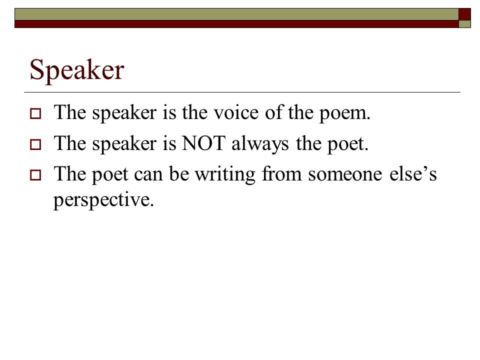 Speaker The speaker is the voice of the poem.