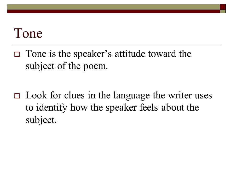 Tone Tone is the speaker's attitude toward the subject of the poem.
