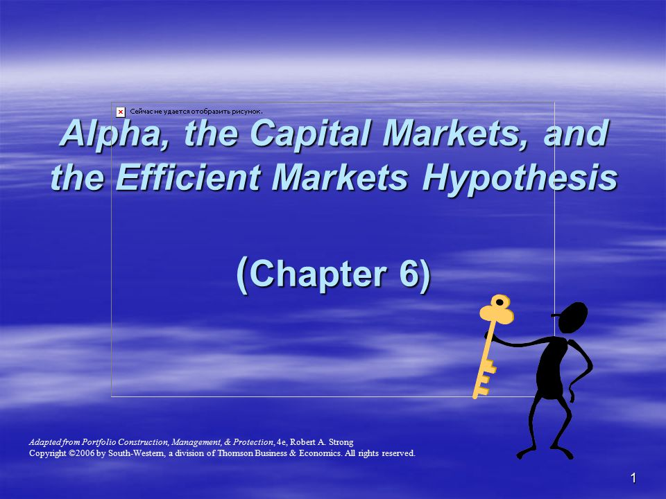 Alpha, the Capital Markets, and the Efficient Markets Hypothesis (Chapter 6)