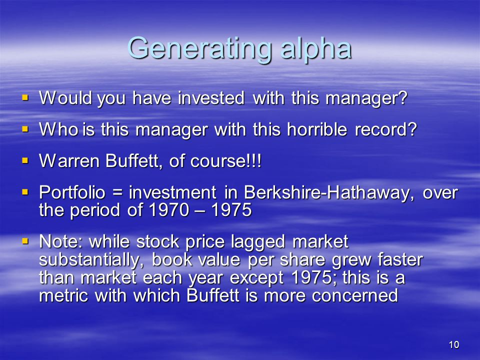 Generating alpha Would you have invested with this manager