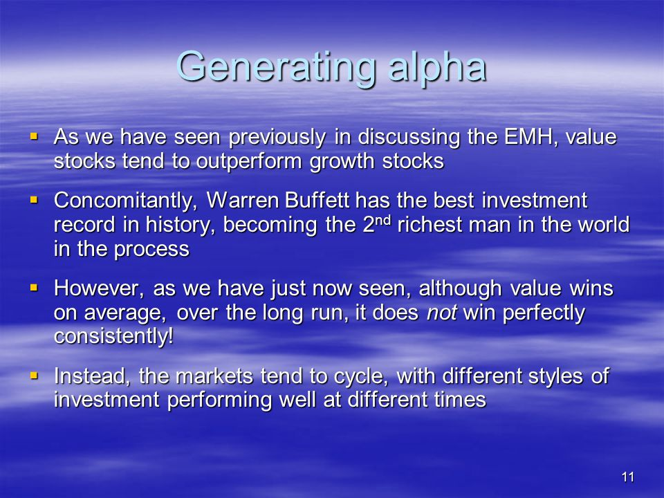 Generating alpha As we have seen previously in discussing the EMH, value stocks tend to outperform growth stocks.