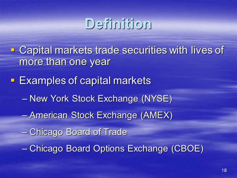 Definition Capital markets trade securities with lives of more than one year. Examples of capital markets.