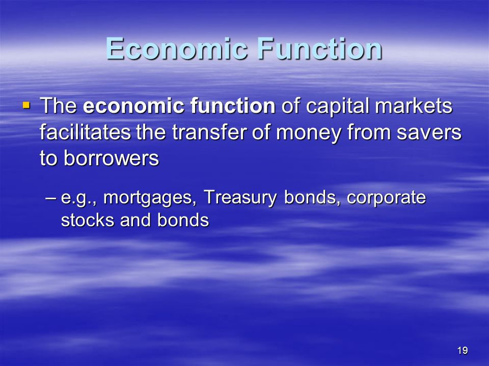 Economic Function The economic function of capital markets facilitates the transfer of money from savers to borrowers.