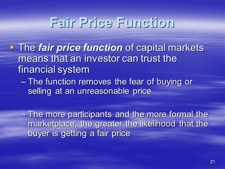 Fair Price Function The fair price function of capital markets means that an investor can trust the financial system.
