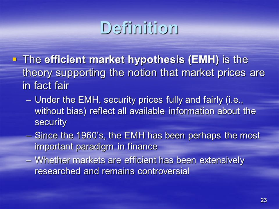 Definition The efficient market hypothesis (EMH) is the theory supporting the notion that market prices are in fact fair.