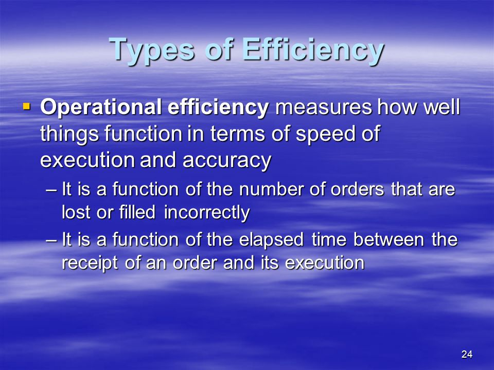 Types of Efficiency Operational efficiency measures how well things function in terms of speed of execution and accuracy.