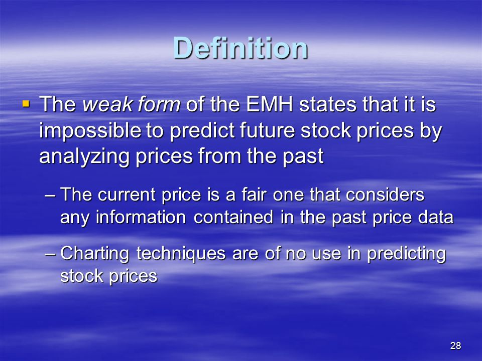 Definition The weak form of the EMH states that it is impossible to predict future stock prices by analyzing prices from the past.