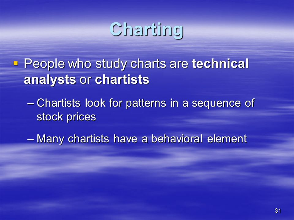 Charting People who study charts are technical analysts or chartists