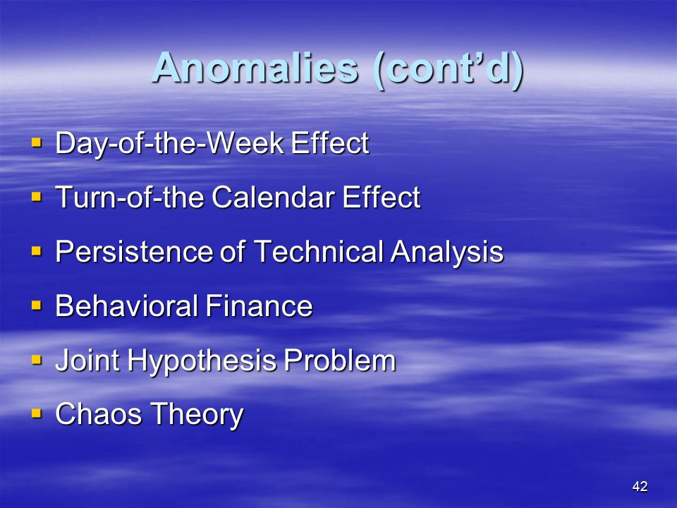 Anomalies (cont'd) Day-of-the-Week Effect Turn-of-the Calendar Effect