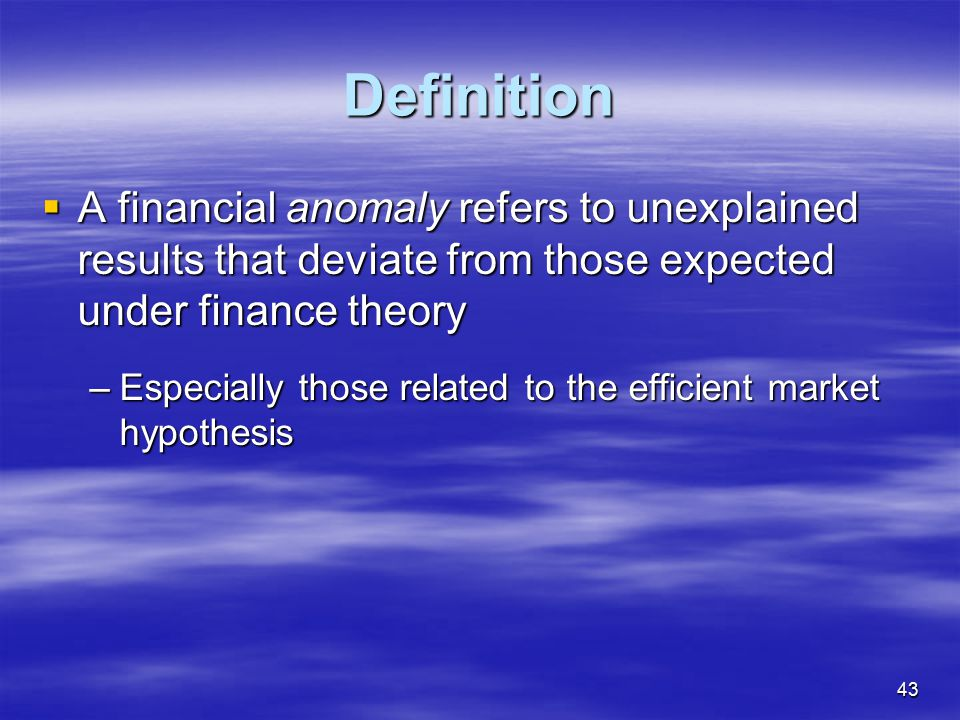 Definition A financial anomaly refers to unexplained results that deviate from those expected under finance theory.