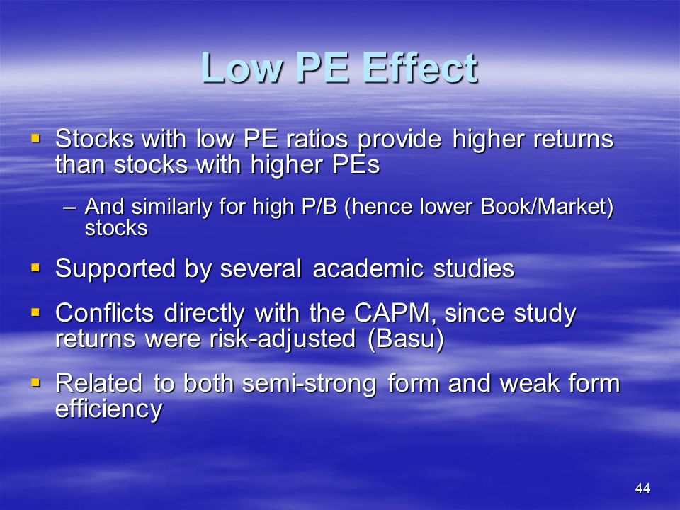 Low PE Effect Stocks with low PE ratios provide higher returns than stocks with higher PEs.