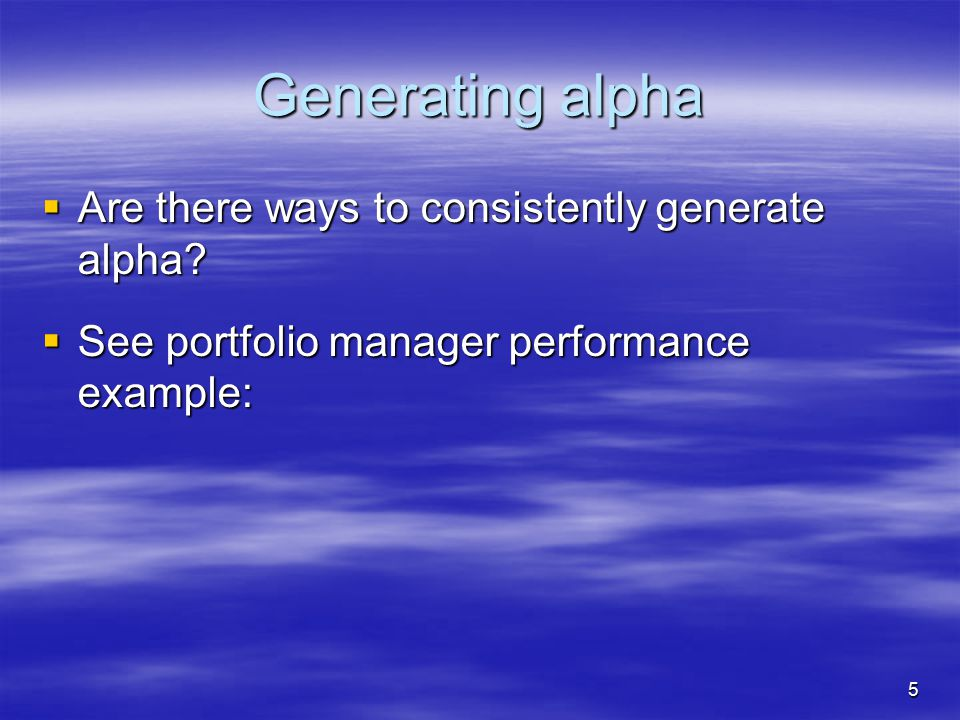 Generating alpha Are there ways to consistently generate alpha