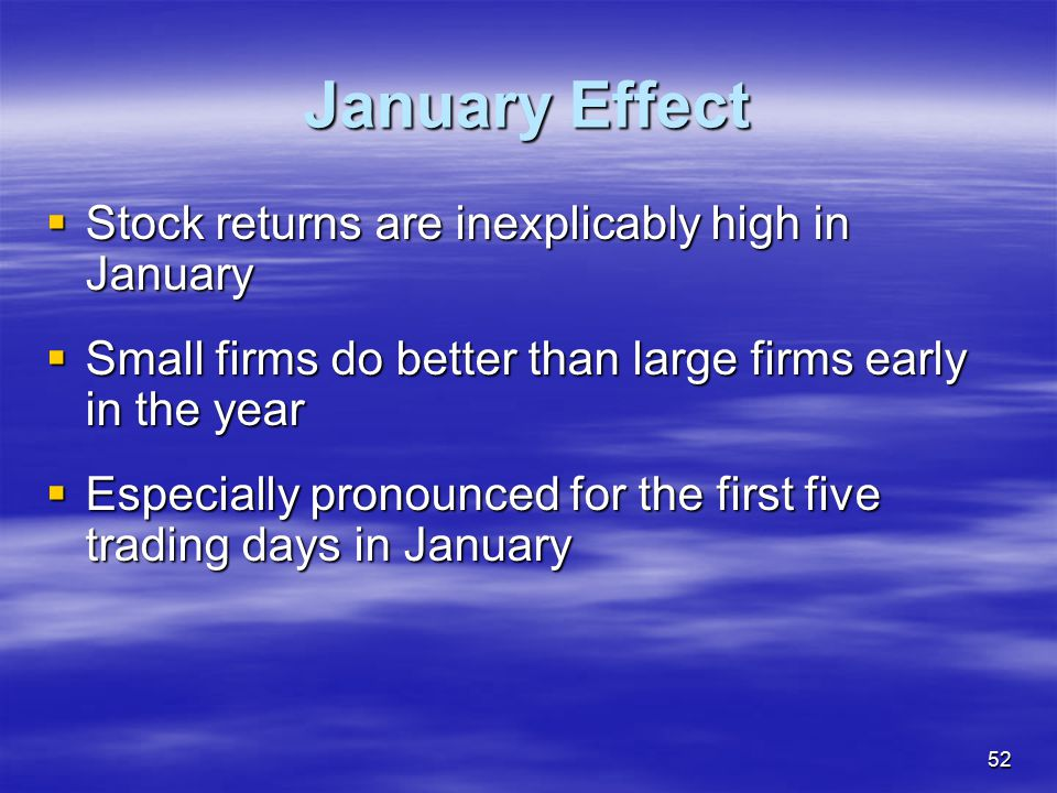 January Effect Stock returns are inexplicably high in January