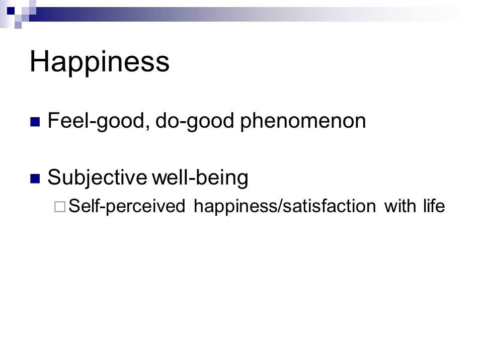 Happiness Feel-good, do-good phenomenon Subjective well-being