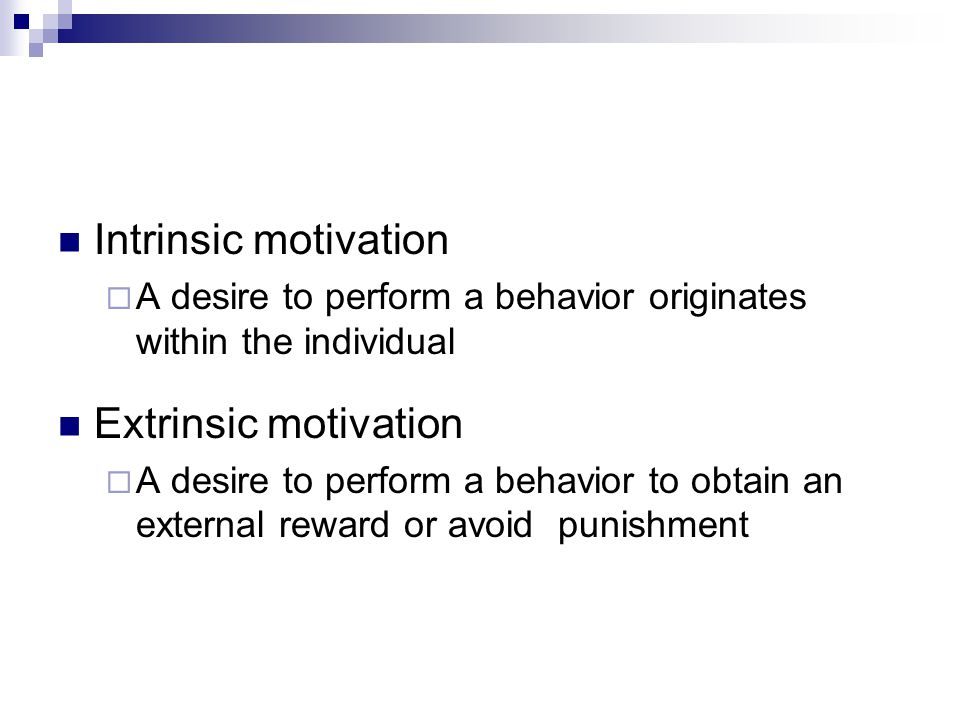 Intrinsic motivation Extrinsic motivation