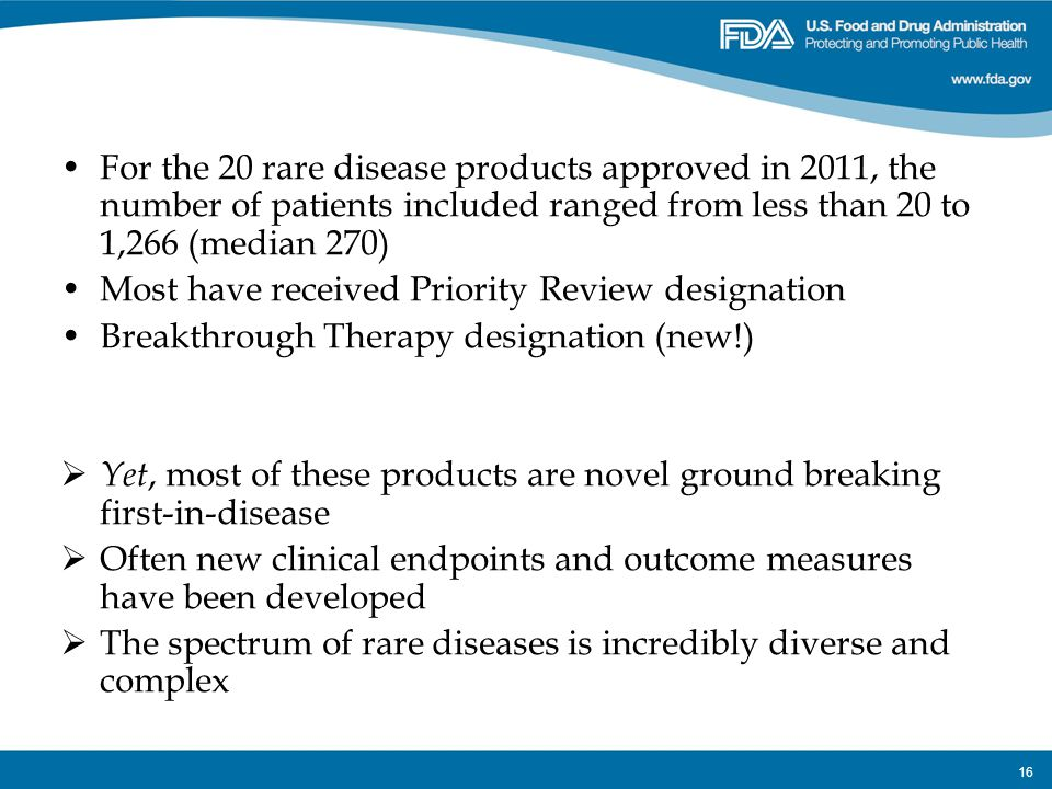 For the 20 rare disease products approved in 2011, the number of patients included ranged from less than 20 to 1,266 (median 270)