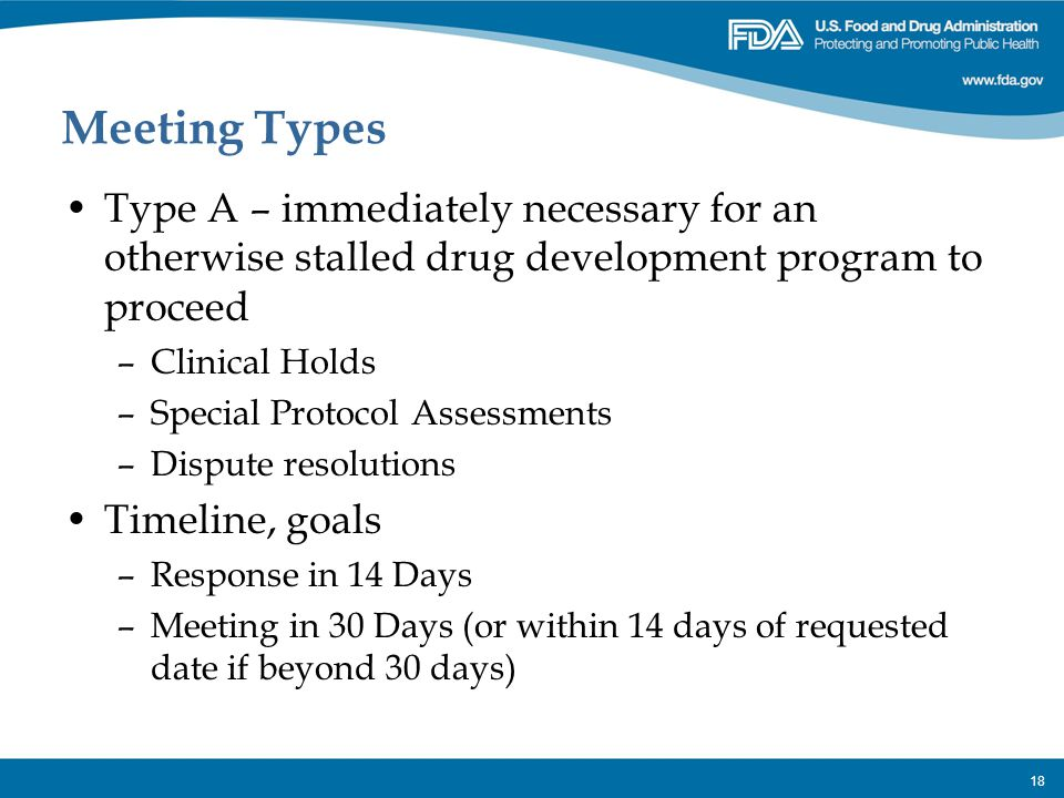 Meeting Types Type A – immediately necessary for an otherwise stalled drug development program to proceed.