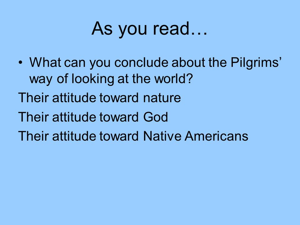 As you read… What can you conclude about the Pilgrims' way of looking at the world Their attitude toward nature.