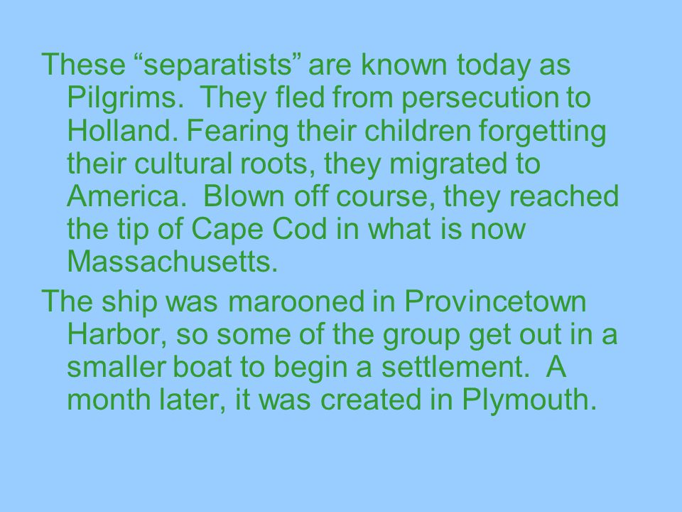 These separatists are known today as Pilgrims