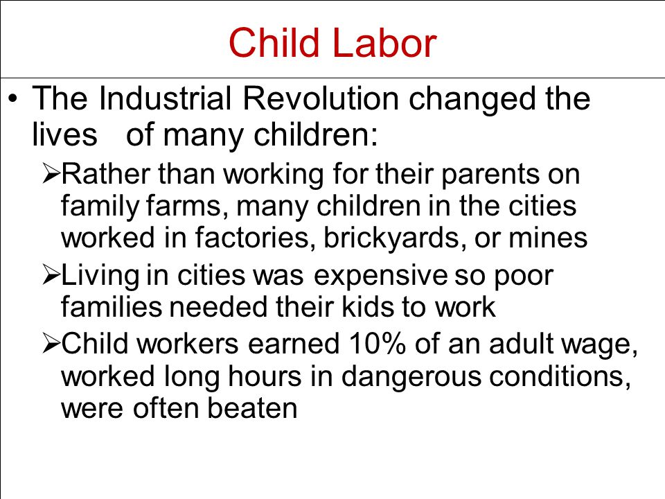 Child Labor The Industrial Revolution changed the lives of many children: