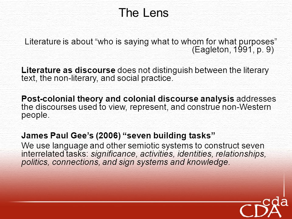 The Lens Literature is about who is saying what to whom for what purposes (Eagleton, 1991, p. 9)