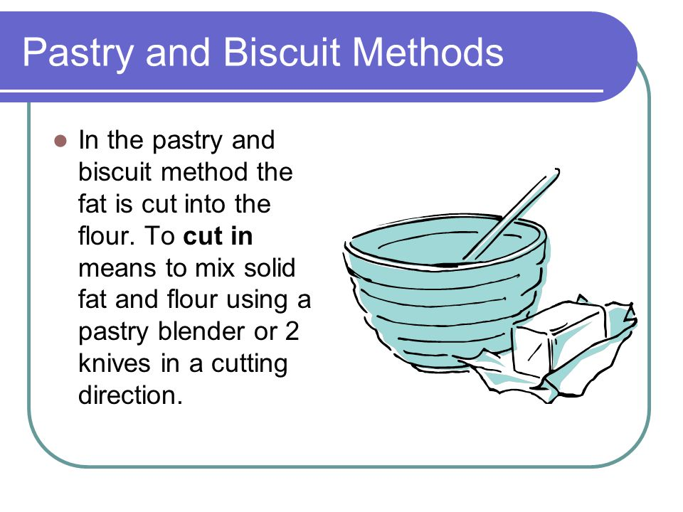 Pastry and Biscuit Methods