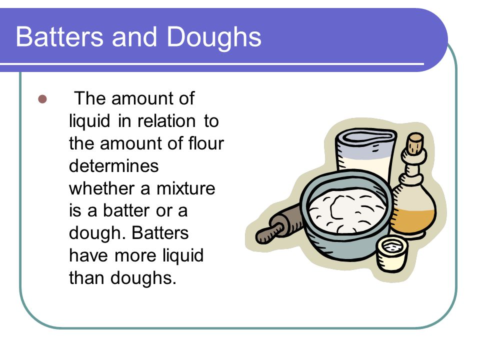 Batters and Doughs