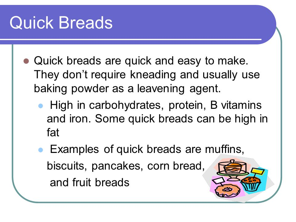 Quick Breads Quick breads are quick and easy to make. They don't require kneading and usually use baking powder as a leavening agent.