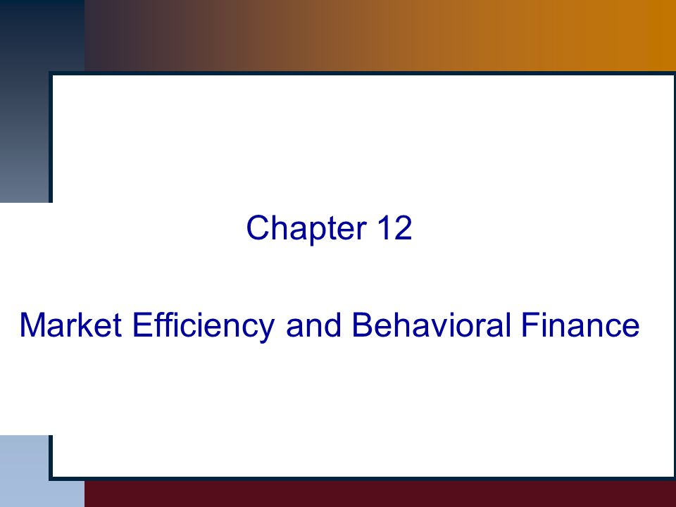 Chapter 12 Market Efficiency and Behavioral Finance